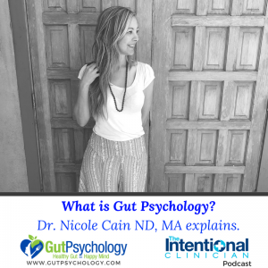Nicole Cain, ND MA explains what Gut Psychology is and why it is important on the Intentional Clinician Podcast