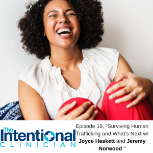 Surviving Human Trafficking and What's Next w/ Joyce Haskett and Jeremy Norwood (Episode 19)